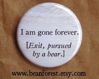 "i am gone forever - exit pursued by a bear (william shakespeare, winter's tale) - 1.25"" pinback button badge - refrigerator fridge magnet"