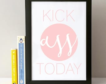 kick ass today, prints, wall art, wall print, digital print, quote, quote print, pink print, motivational print, custom print, custom quotes