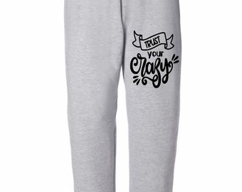 Trust Your Crazy Funny Sweatpants Lounge Pajama Comfortable Comfy Unisex Mens Womens Clothes