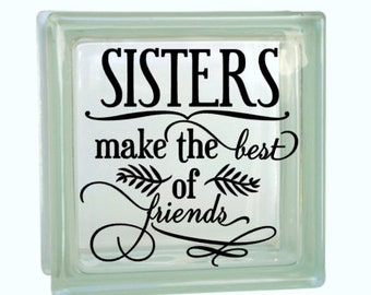 Sisters Make The Best of Friends - Vinyl Decal for a DIY Glass Block, Frames, and more...Block Not Included
