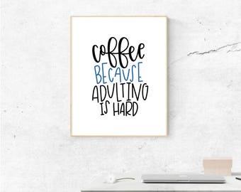 Coffee Because Adulting Is Hard Print | Art print | Typography print | Typography | Calligraphy print |