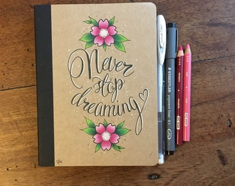 A6 Hand Illustrated Notebook/Journal/Sketchbook // 'Never Stop Dreaming' Quote & Flowers // Original Artwork // Unique // Gift Idea