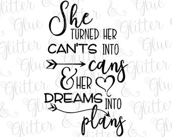 She Turned Her Cant's Into Cans and Her Dreams Into Plans SVG