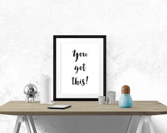 YOU GOT THIS Poster - Motivational Quote Print Inspirational Saying Brush Script Typographic Minimalist Digital Printable Black White Design
