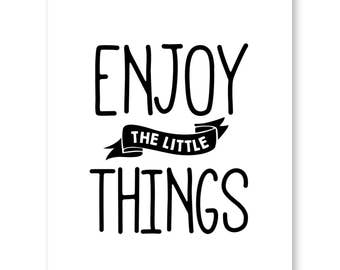 Enjoy The Little Things,  Inspirational Quote Print Decor, Bedroom Wall Decor, Nursery Wall Decor, Office Wall Art, Black And White
