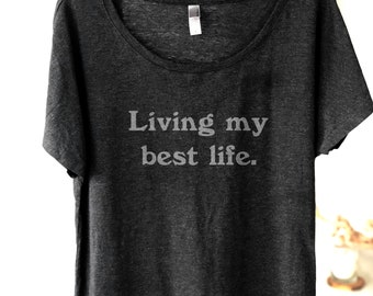 10% OFF SALE - Living My Best Life Women's Shirt - Dolman - Scoop Neck - Vacation Shirt - Bachelorette - Positive Vibes