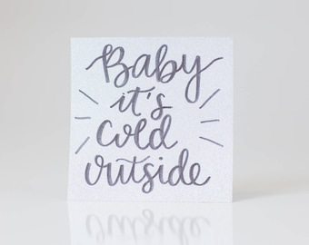 Baby it's Cold Outside Glitter Quote
