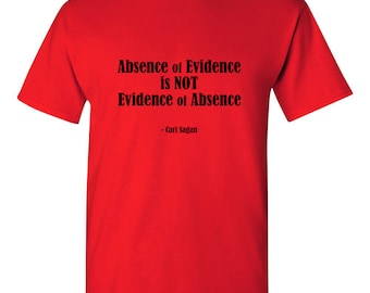 Carl Sagan quote on T-Shirt; American Astronomer Cosmologist Astrophysicist Author Science God Lawyer Law Legal Intellectual Tee Evicence