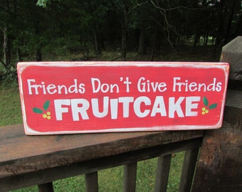 christmas sign, friends don't give friends fruitcake, Holiday sign, christmas decorations, wood sign, primitive country decor, rustic