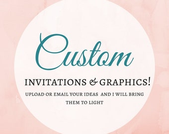 Custom invitations, graphics, flyers, menus, business cards,  save the dates