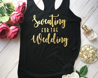 Sweating for the Wedding Tank Top, Bachelorette Party Shirt, Bridesmaid Gift, Bachelor Party Tank, Bride Gift Idea, Wedding Tank Top, b 1