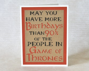 Handmade Greeting Card - Cut out Lettering -May you have more birthdays than 90% of the people in Game of Thrones - blank inside-Funny nerdy