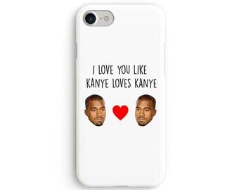 I love you like Kanye loves Kanye  iPhone X case - iPhone 8 case - Samsung Galaxy S8 case - iPhone 7 case - Tough case 1P005