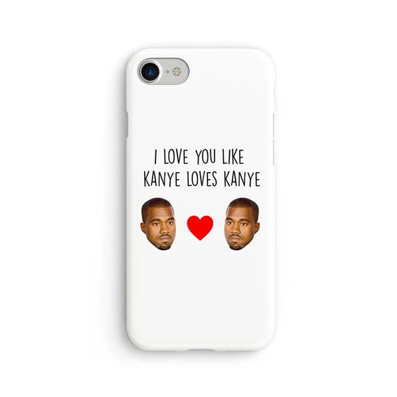 I love you like Kanye loves Kanye  iPhone X case - iPhone 8 case - Samsung Galaxy S8 case - iPhone 7 case - Tough case 1P005