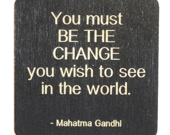 You must be the change you wish to see in the world. ~ Mahatma Gandhi, Inspirational Quotes, Life Quotes
