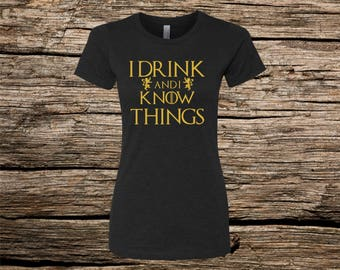 I Drink and I Know Things, Drinking Shirt, Gift For Her, Gift For Wife, Girlfriend Gift, Birthday gift, Gift For mom, Christmas Gift