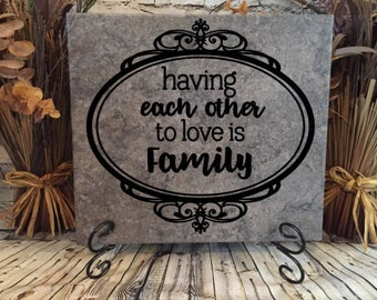 Having Each Other To Love Is Family  Ceramic Tile Sign/Wedding/Anniversary/Home/Love/Birthday/Mothers Day