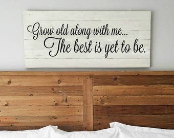 Grow old along with me; The best is yet to be. | Anniversary | Master bedroom wall decor | Huge Art | Reclaimed Wood sign | Farmhouse Style