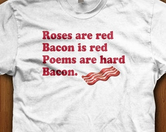 Funny Bacon T Shirt Bacon Poem T-Shirt Fathers Day Gift Ideas For Him Meat Lover Comedy Humor Bacon Lover Roses Are Red Pig BBQ Bacon shirt