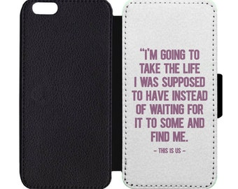 This Is Us Quote Take The Life I Was Supposed To Have Print Leather Flip Wallet Case Apple iPhone 5 5S SE 6 6S 7 7S 8 8S X Plus