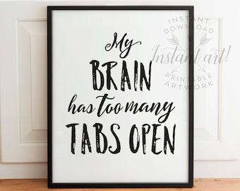 Funny art print, PRINTABLE art, My brain has too many tabs open, Dorm decor, Office wall art, Office decor, Funny wall art, Motivational art