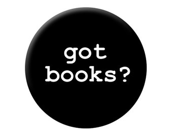 got books? Reading Pin - Large Button For Book Lovers, Librarians, Students and Book Readers  - 2.25 inch Reading Pin Back Badge or Button