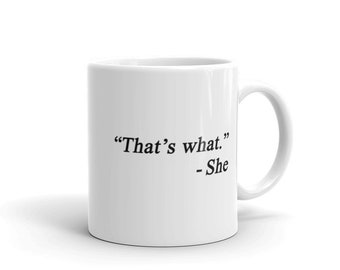 That's What. She Coffee Mug - Best Gift Ever