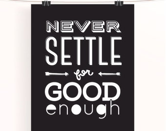 Never settle for good enough - black and white home office wall art - motivational poster - typography print - monochrome home wall art