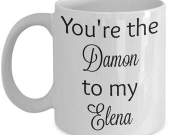 You're the Damon to my Elena - Vampire Diaries coffee mug