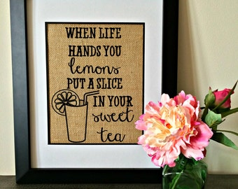 When life hands you lemons put a slice in your sweet tea. Southern saying burlap print. Kitchen print.
