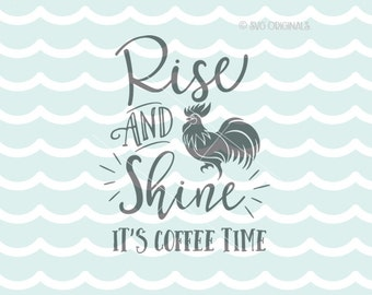 Rise and Shine It's Coffee Time SVG Coffe SVG Vector File. Cricut Explore and more. Rise Shine Coffee Time But First Mug Cup Farmhouse SVG