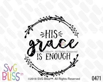 His Grace is Enough SVG, Christian, Religious, Scripture, Bible Verse, Cut File, DXF, Cricut & Silhouette Compatible Digital Download Design