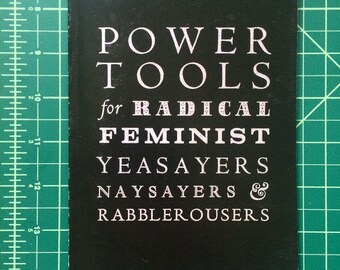 Power Tools For Radical Feminist Yeasayers, Naysayers & Rabblerousers Book