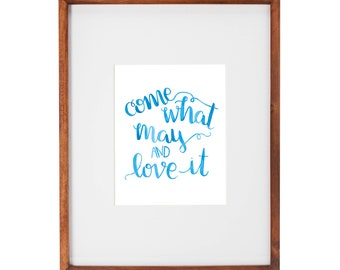 "Come What May and Love it. 8"" x 10"" digital print. Wall art, wall decor, print, printable."