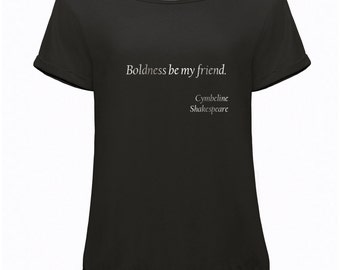 """Womens Slouchy Shakespeare Quote T-Shirt: """"Boldness be my friend"""" from Cymbeline"""