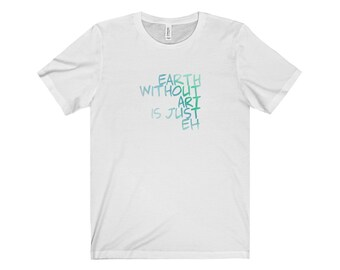 Earth Without2 Art T Shirt