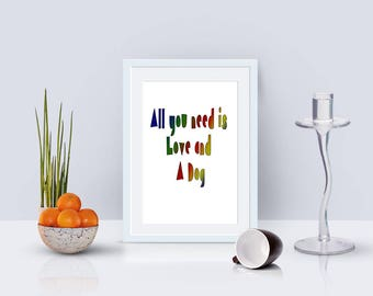 All You Need is Love and A Dog Quote, Rainbow Colours, Printable Dog Quote, Typography Art, Dog Lovers Art, Digital Art, Instant Download