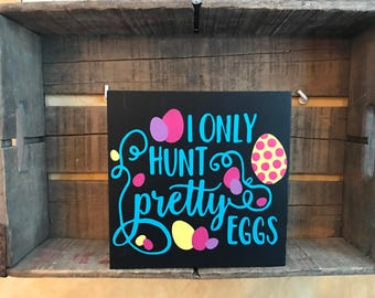 I Hunt Only Pretty Eggs Easter Sign