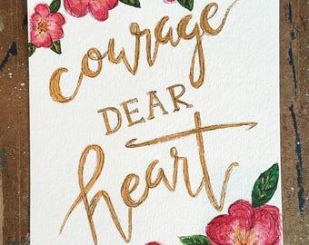 Courage Dear Heart - Original - Hand Painted - 5x7 - Illustration