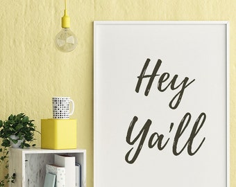 Hey Ya'll (Southern Saying) - 8'x10' Printable Wall Art Digital Download