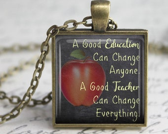 A Good Education Can Change Anyone, A Good Teacher Can Change Everything Pendant, Necklace or Key Chain - Teacher Appreciation