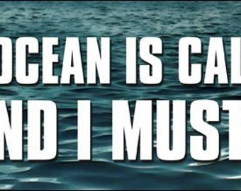The OCEAN is Calling and I Must Go Bumper Sticker (surf boat boating)