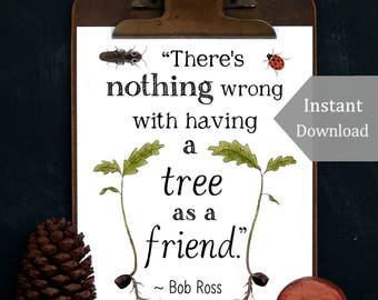 Tree as a Friend- Bob Ross Quote - Printable Art - A4 and 8.5 x 11 - Acorns - Oak Seedling - Earth Day - Tree Hugger