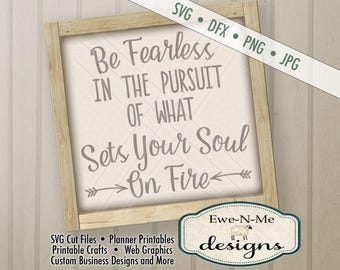 Be Fearless SVG - Be Fearless in the Pursuit of What Sets Your Soul on Fire - Graduation svg - Commercial Use svg, dxf, png, jpg
