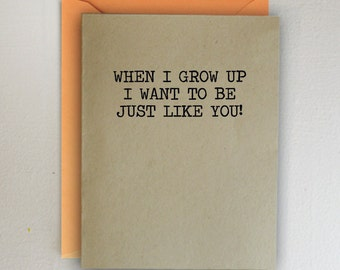 Father's Day Card- When I grow up I want to be just like you!