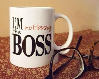 I'm Not Bossy I'm The Boss Coffee Mug