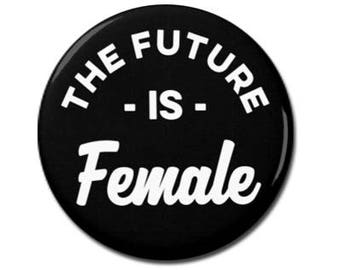 """The Future is Female 1.25"""" or 2.25"""" Pinback Pin Button Badge Female Empowerment Empowered Woman Feminist Quote Girl Power"""