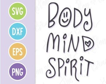 SVG Cut File: Body Mind Spirit // Lettering Quote // Yoga Yogi Zen Peace Wellness // Silhouette Cricut // Holistic Health // Commercial Use