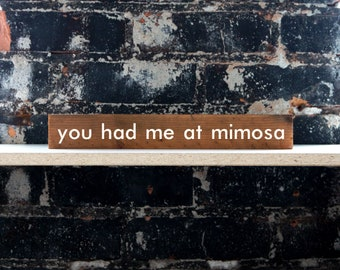 You Had Me At Mimosa Reclaimed Shelf Sign