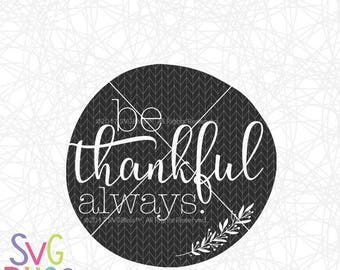 Thankful SVG DXF, Thanksgiving, Gratitude, Be Thankful Always, Rejoice, Thankfulness, Original, Cricut & Silhouette Cutting File Design